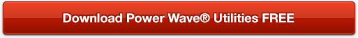Download Power Wave® Utilities FREE
